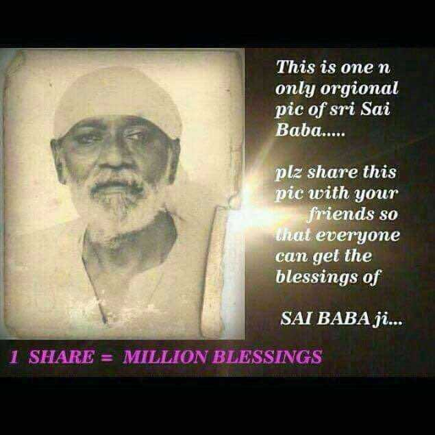 💧विश्व पोलियो दिवस - This is one n only orgional pic of sri Sai Baba . . . . . plz share this pic with your friends so that everyone can get the blessings of SAI BABA ji . . . 1 SHARE = MILLION BLESSINGS - ShareChat