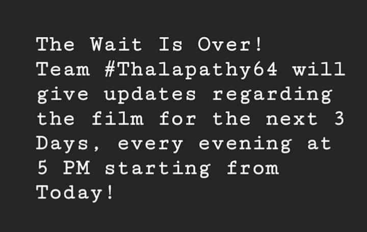 🤵விஜய் - The Wait Is Over ! Team # Thalapathy 64 will give updates regarding the film for the next 3 Days , every evening at 5 PM starting from Today ! - ShareChat
