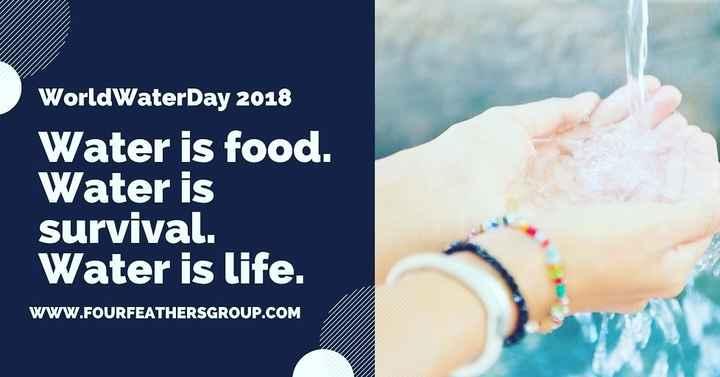 సేవ్ వాటర్..🙏🙏 - WorldWaterDay 2018 Water is food . Water is survival . Water is life . WWW . FOURFEATHERSGROUP . COM - ShareChat