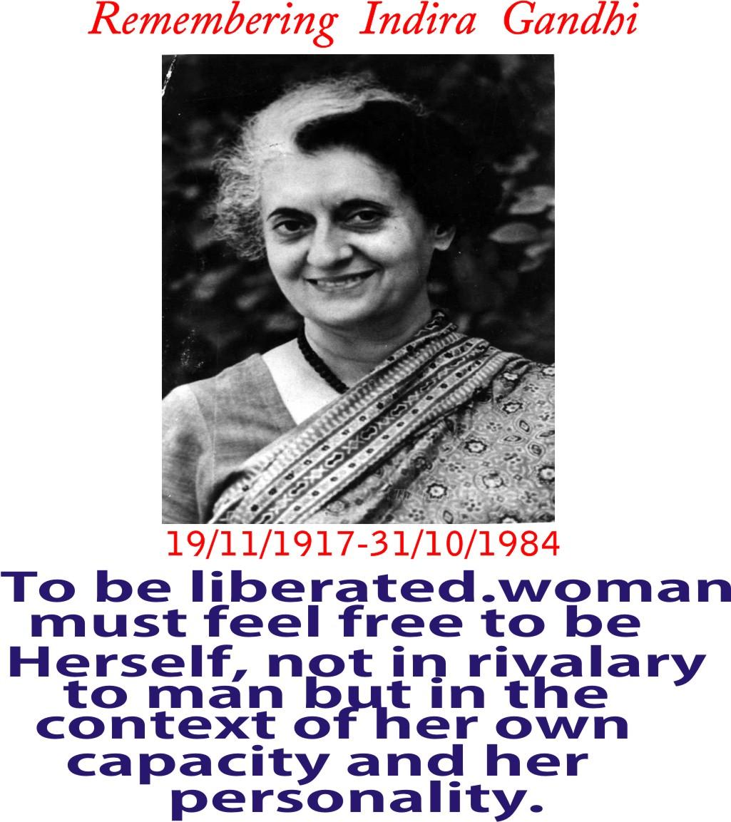 ಕನ್ನಡ ರಾಜ್ಯೋತ್ಸವ - Remembering Indira Gandhi 19 / 11 / 1917 - 31 / 10 / 1984 To be liberated . woman must feel free to be Herself , not in rivalary to man but in the context of her own capacity and her personality . - ShareChat