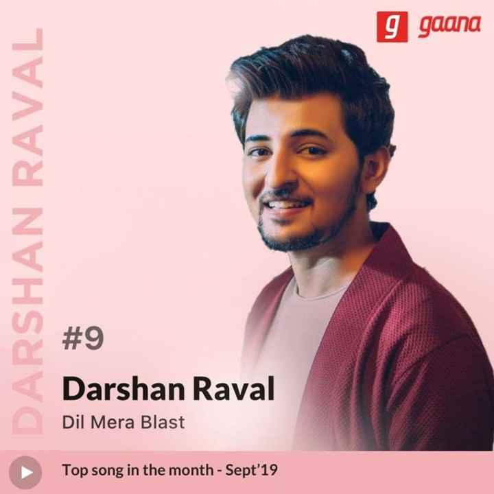 gaana - 9 gaana ARSHAN RAVAL # 9 Darshan Raval Dil Mera Blast Top song in the month - Sept ' 19 - ShareChat