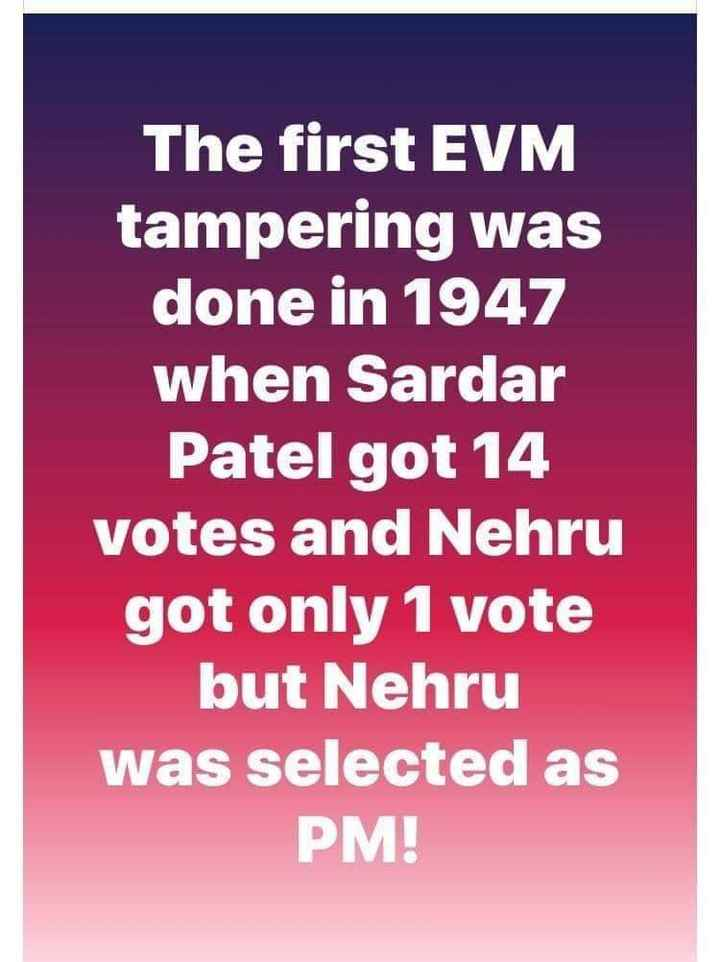 indian history - The first EVM tampering was done in 1947 when Sardar Patel got 14 votes and Nehru got only 1 vote but Nehru was selected as PM ! - ShareChat
