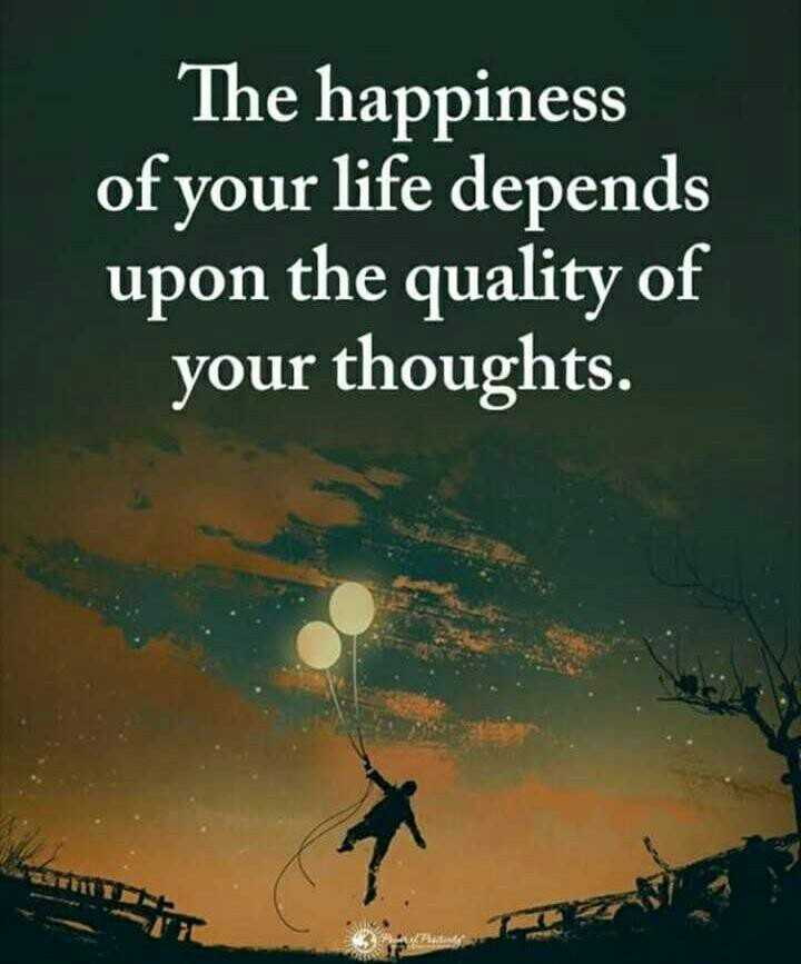 maze vichar - The happiness of your life depends upon the quality of your thoughts . - ShareChat