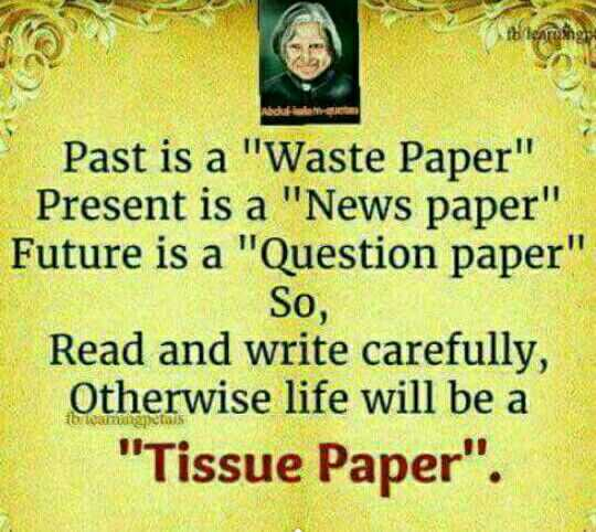 right - cualestin S . Past is a Waste Paper Present is a News paper Future is a Question paper So , Read and write carefully , Otherwise life will be a Tissue Paper . EN 10S - ShareChat