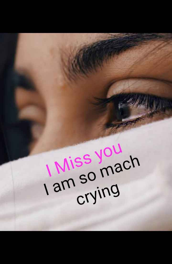 #sad - I Miss you I am so mach crying - ShareChat